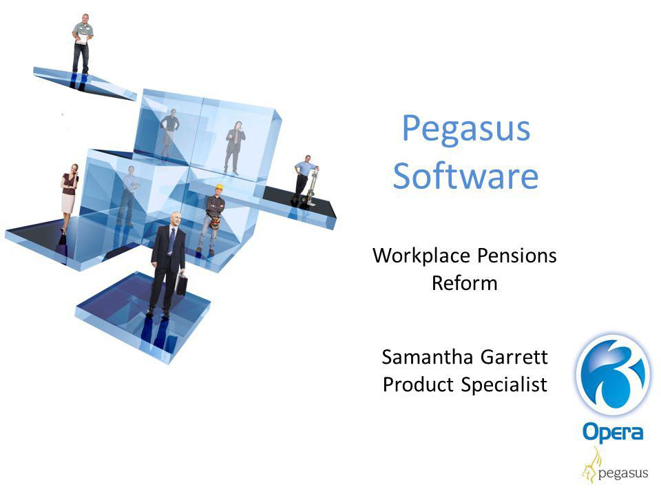 Pegasus Software Workplace Pensions Reform Samantha Garrett Product Specialist