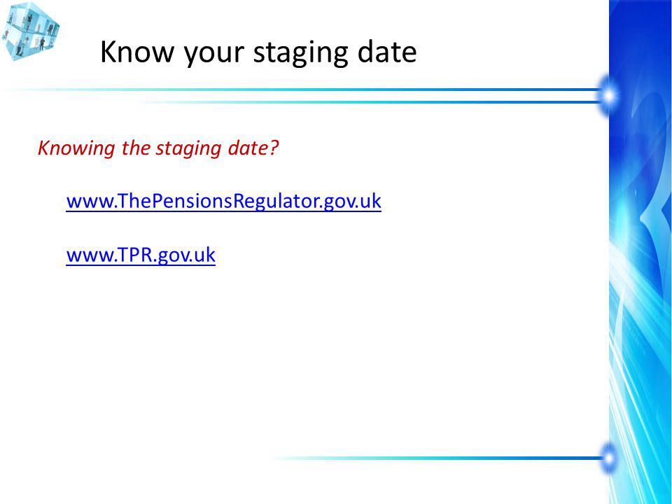 Knowing the staging date? www.ThePensionsRegulator.gov.uk www.TPR.gov.uk