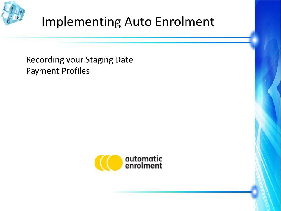 Implementing Auto Enrolment Recording your Staging Date Payment Profiles