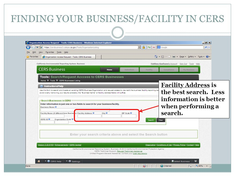FINDING YOUR BUSINESS/FACILITY IN CERS Facility Address is the best search. Less information is better when performing a search.
