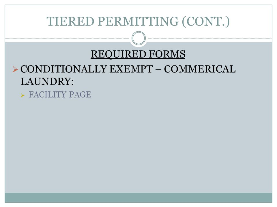 TIERED PERMITTING (CONT.) REQUIRED FORMS CONDITIONALLY EXEMPT – COMMERICAL LAUNDRY: FACILITY PAGE