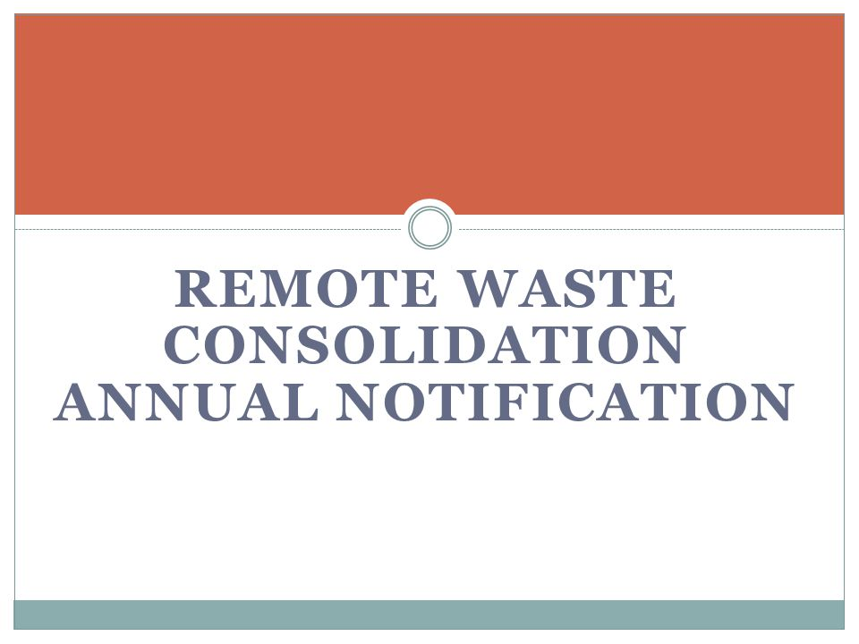 REMOTE WASTE CONSOLIDATION ANNUAL NOTIFICATION