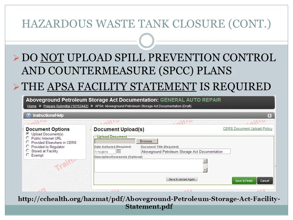 HAZARDOUS WASTE TANK CLOSURE (CONT.) http://cchealth.org/hazmat/pdf/Aboveground-Petroleum-Storage-Act-Facility- Statement.pdf DO NOT UPLOAD SPILL PREVENTION CONTROL AND COUNTERMEASURE (SPCC) PLANS THE APSA FACILITY STATEMENT IS REQUIRED