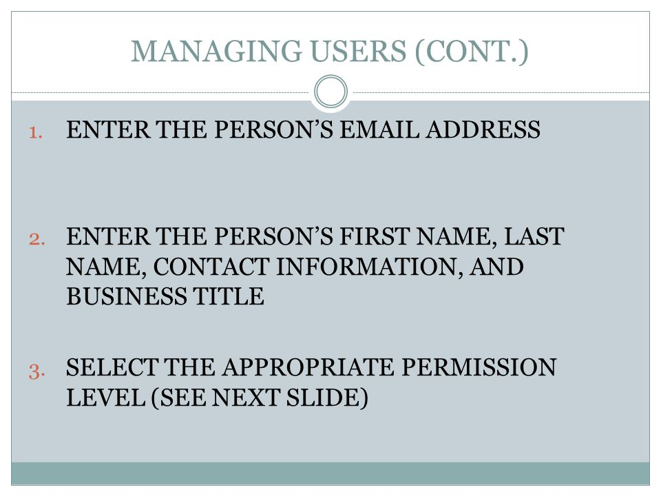 MANAGING USERS (CONT.) 1. ENTER THE PERSONS EMAIL ADDRESS 2.