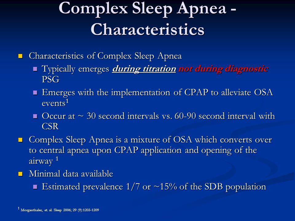 Complex Sleep Apnea - Characteristics Characteristics of Complex Sleep Apnea Characteristics of Complex Sleep Apnea Typically emerges during titration