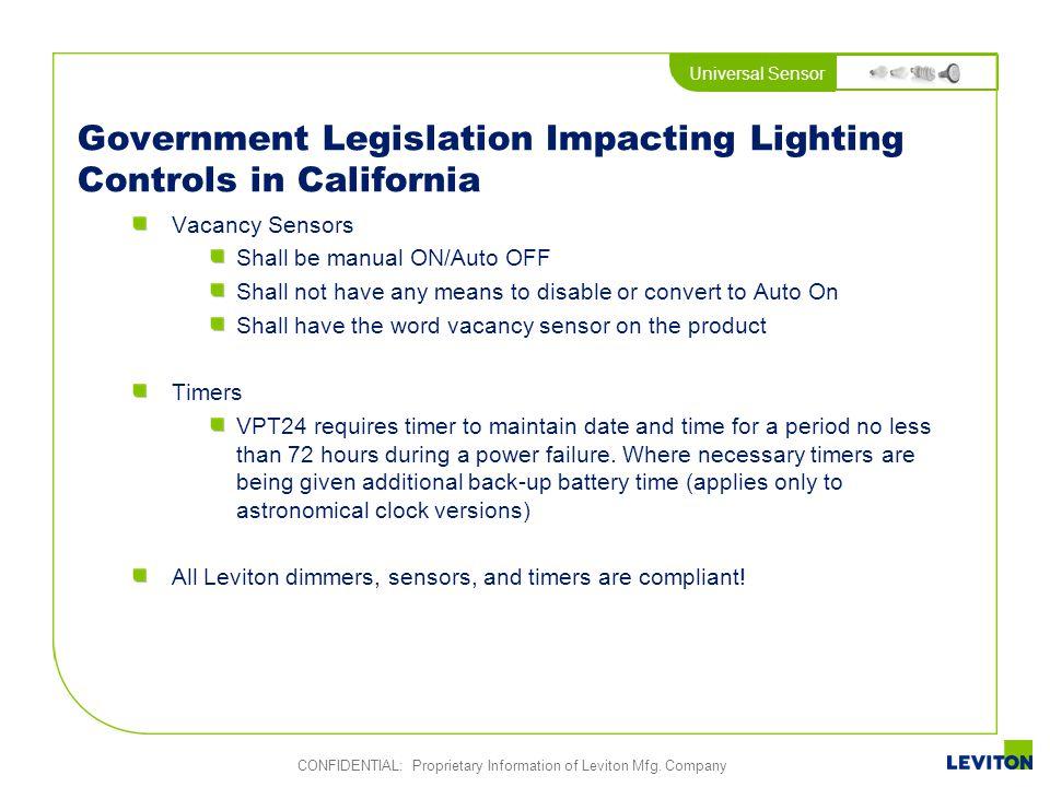 Universal Sensor CONFIDENTIAL: Proprietary Information of Leviton Mfg. Company Government Legislation Impacting Lighting Controls in California Vacanc