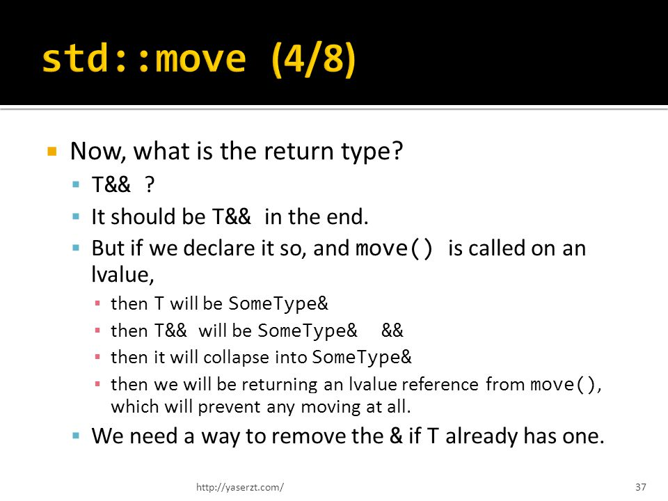 Now, what is the return type. T&& . It should be T&& in the end.