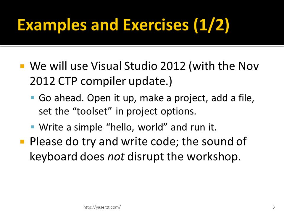 We will use Visual Studio 2012 (with the Nov 2012 CTP compiler update.) Go ahead.