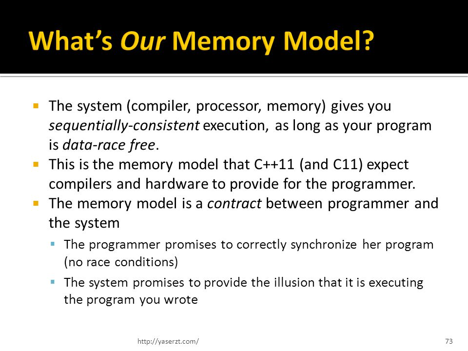 The system (compiler, processor, memory) gives you sequentially-consistent execution, as long as your program is data-race free.