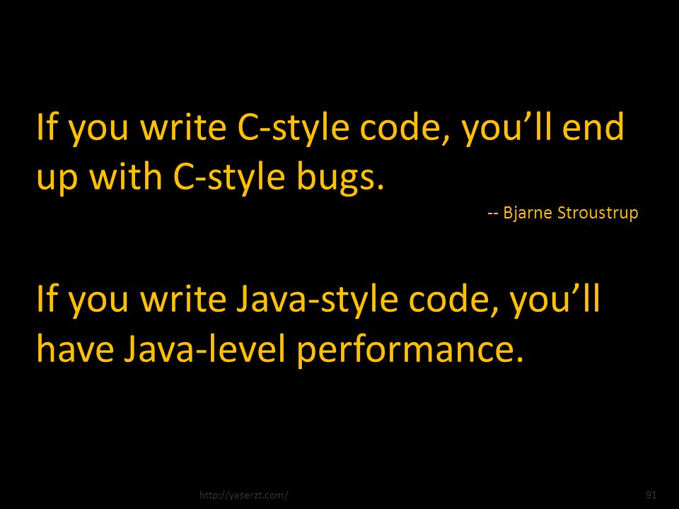 If you write C-style code, youll end up with C-style bugs.
