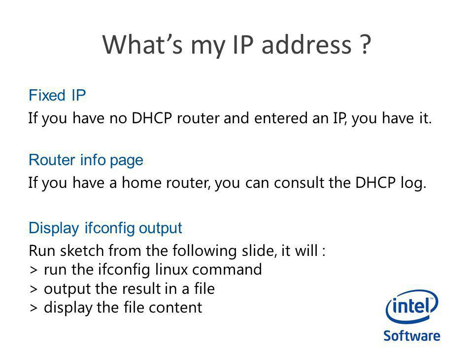 Whats my IP address .Fixed IP If you have no DHCP router and entered an IP, you have it.