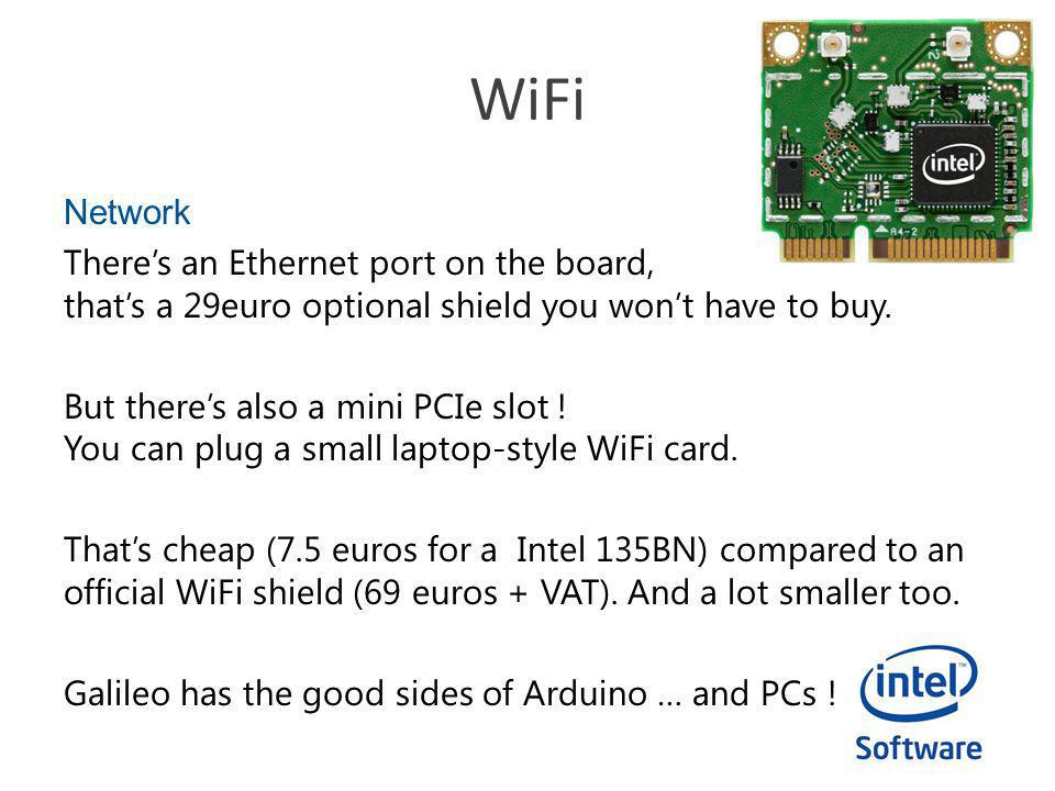 WiFi Network Theres an Ethernet port on the board, thats a 29euro optional shield you wont have to buy.