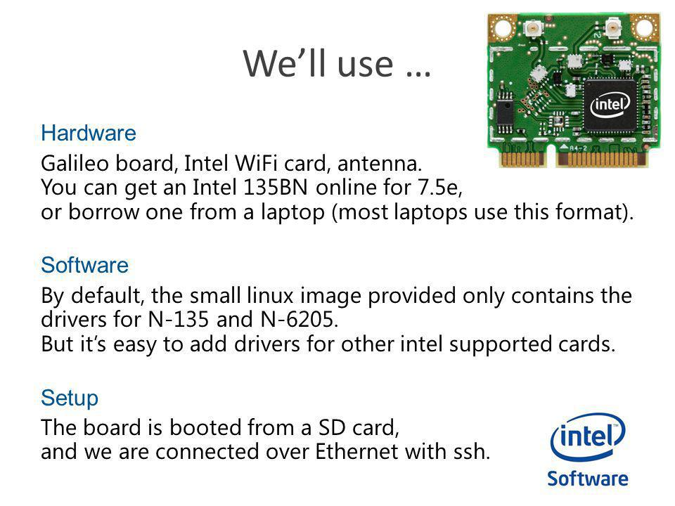Well use … Hardware Galileo board, Intel WiFi card, antenna. You can get an Intel 135BN online for 7.5e, or borrow one from a laptop (most laptops use