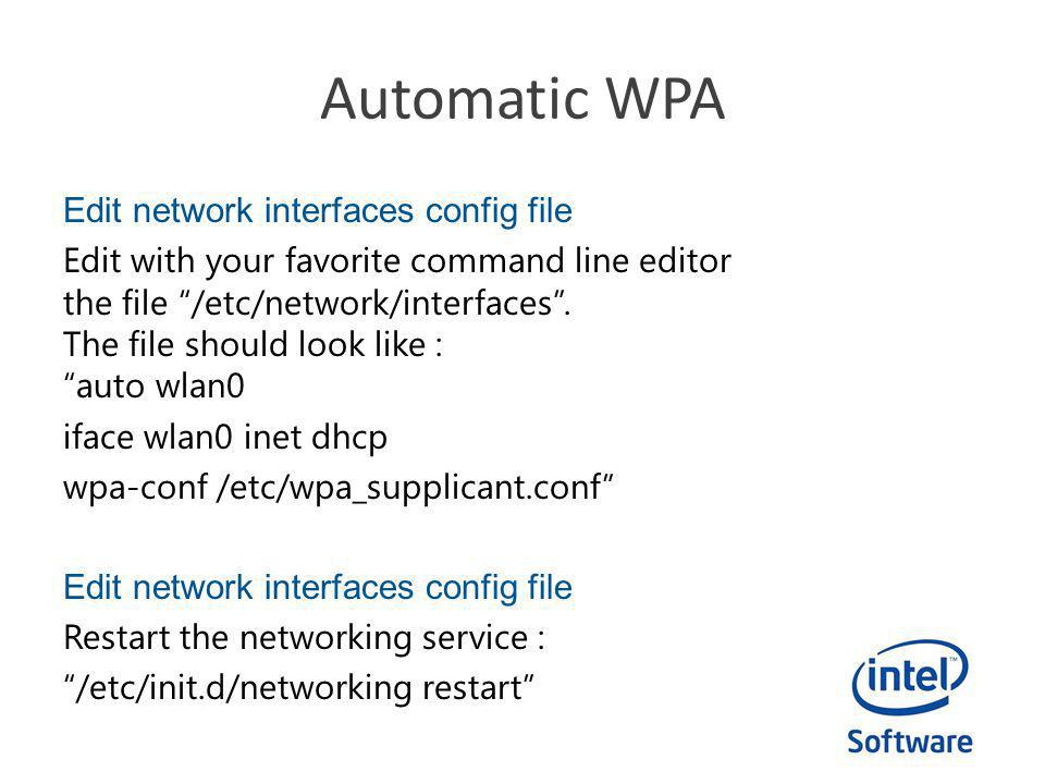 Automatic WPA Edit network interfaces config file Edit with your favorite command line editor the file /etc/network/interfaces.