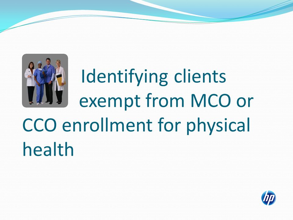 Identifying clients exempt from MCO or CCO enrollment for physical health