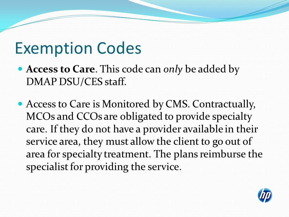 Access to Care. This code can only be added by DMAP DSU/CES staff.