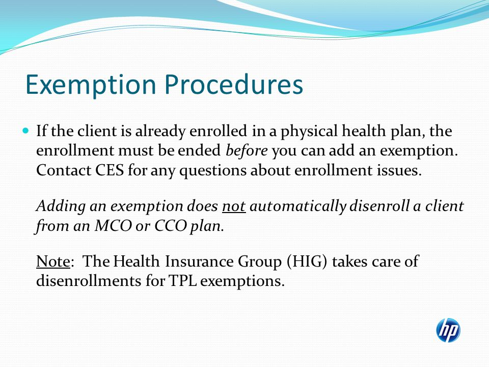 Exemption Procedures If the client is already enrolled in a physical health plan, the enrollment must be ended before you can add an exemption.
