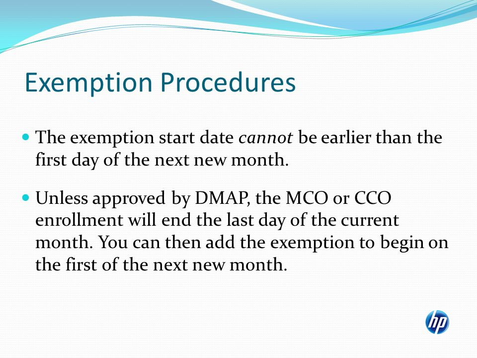 Exemption Procedures The exemption start date cannot be earlier than the first day of the next new month.