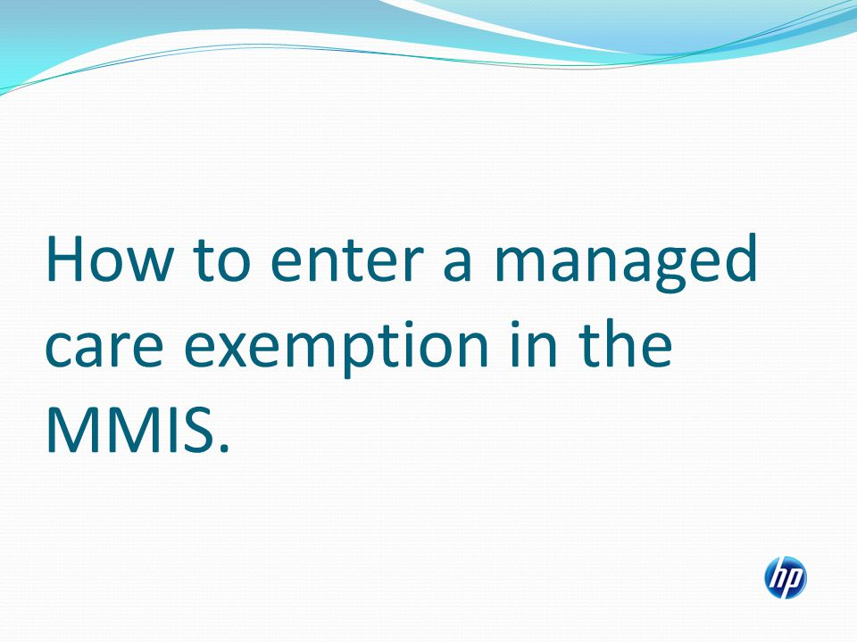 How to enter a managed care exemption in the MMIS.