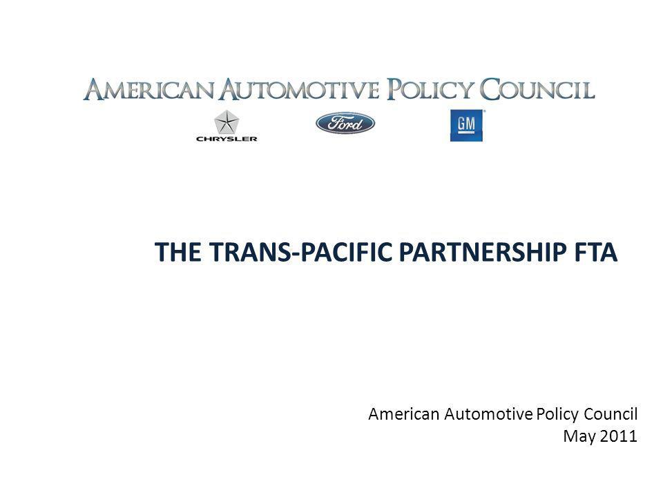 THE TRANS-PACIFIC PARTNERSHIP FTA American Automotive Policy Council May 2011