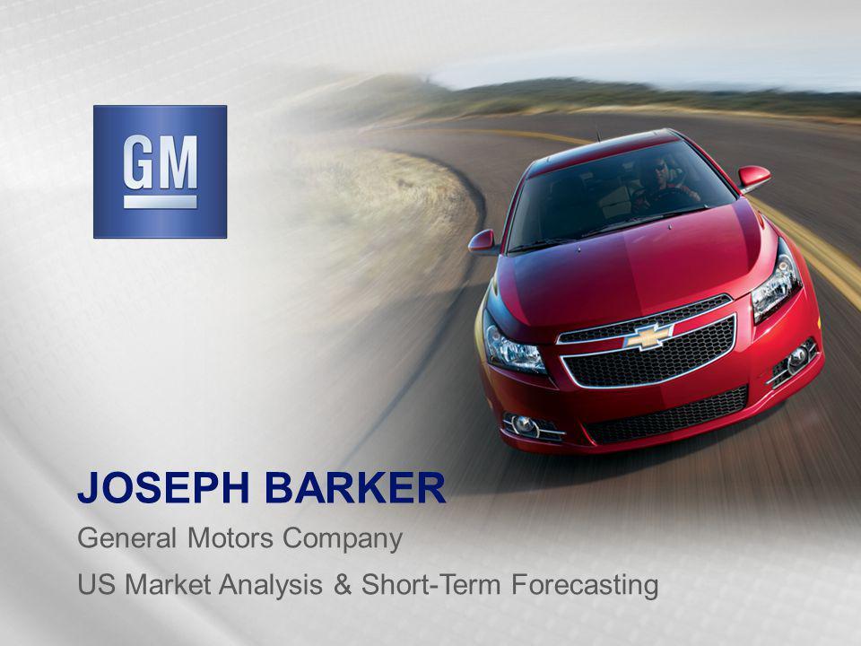 JOSEPH BARKER General Motors Company US Market Analysis & Short-Term Forecasting