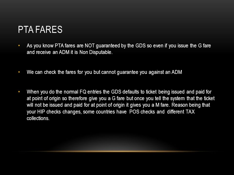 PTA FARES As you know PTA fares are NOT guaranteed by the GDS so even if you issue the G fare and receive an ADM it is Non Disputable.