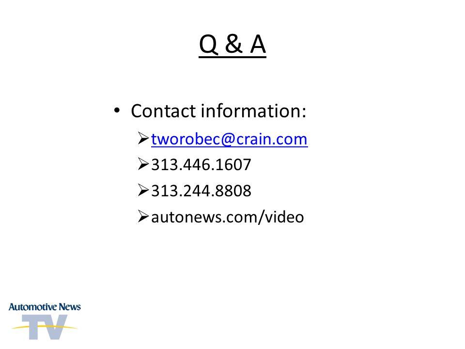 Q & A Contact information: tworobec@crain.com 313.446.1607 313.244.8808 autonews.com/video