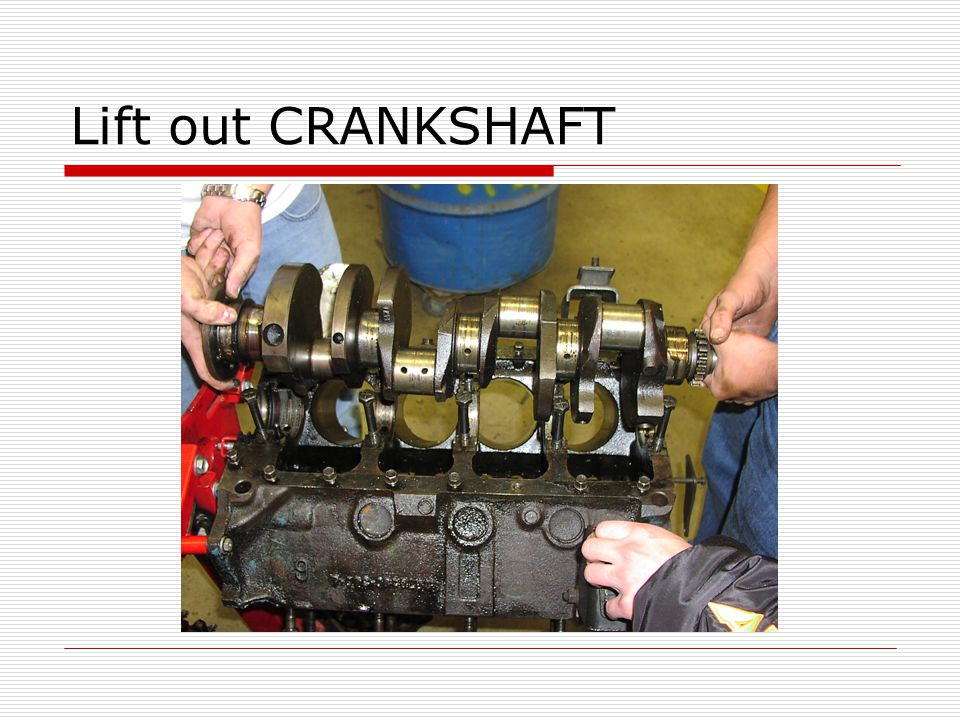 Lift out CRANKSHAFT