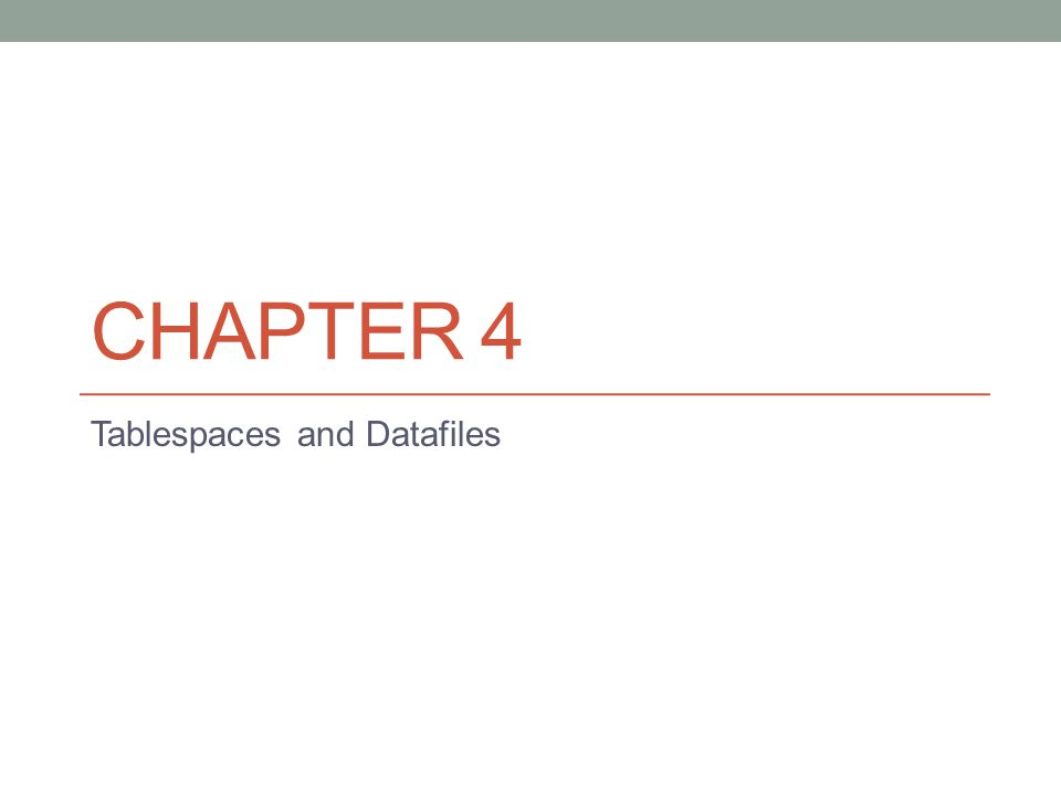 CHAPTER 4 Tablespaces and Datafiles