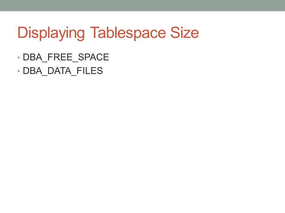 Displaying Tablespace Size DBA_FREE_SPACE DBA_DATA_FILES