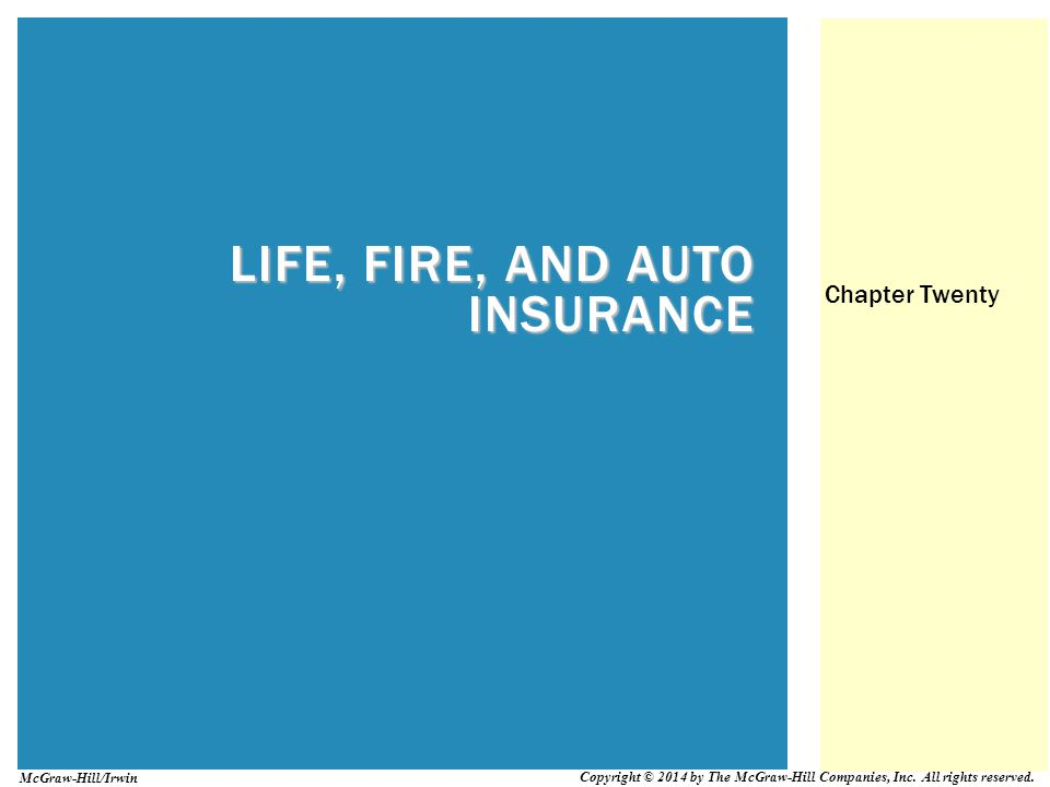 LIFE, FIRE, AND AUTO INSURANCE Chapter Twenty Copyright © 2014 by The McGraw-Hill Companies, Inc.