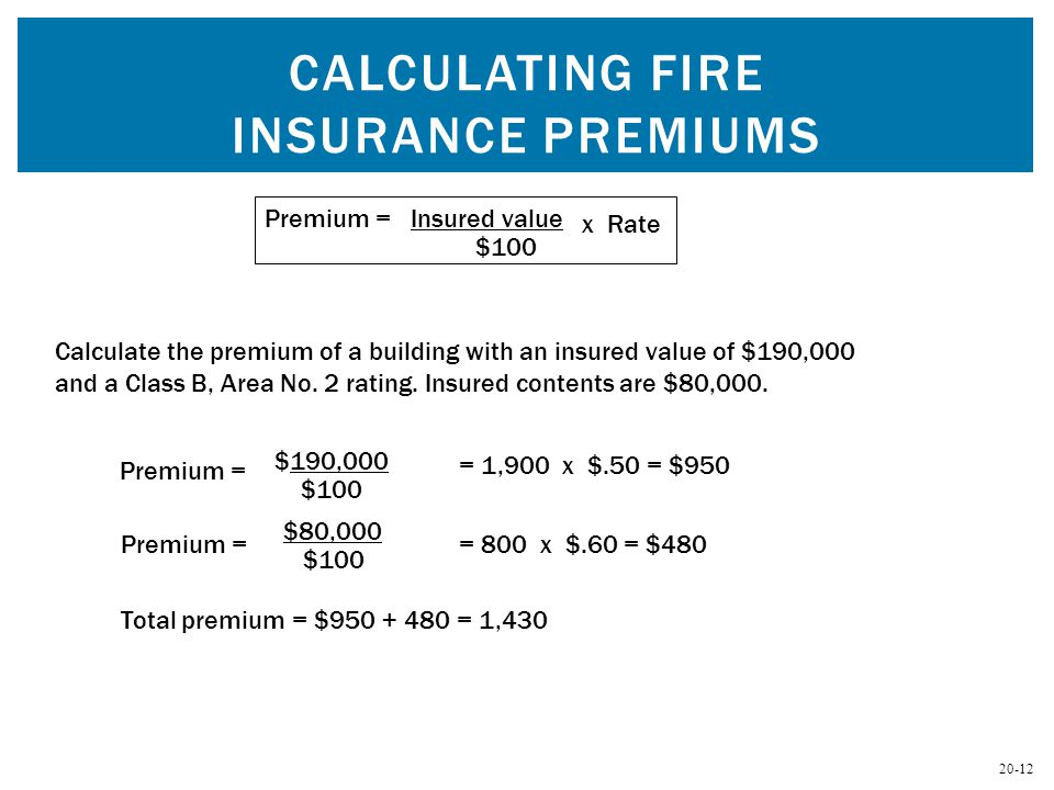 20-12 CALCULATING FIRE INSURANCE PREMIUMS Calculate the premium of a building with an insured value of $190,000 and a Class B, Area No.