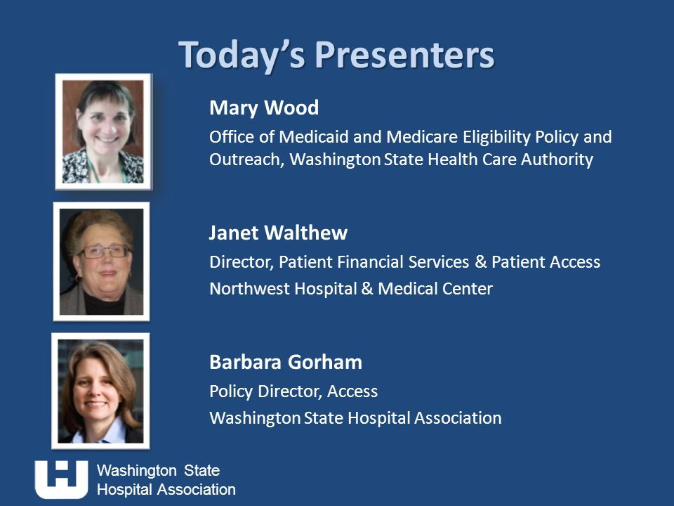 Todays Presentation Basic Health Plan Washington State Health Insurance Pool Managed Care Auto-Enrollment Renewals Retroactive Coverage Alien Emergency Medical Medicaid for Aged, Blind, and Disabled Spend-down Coverage Questions