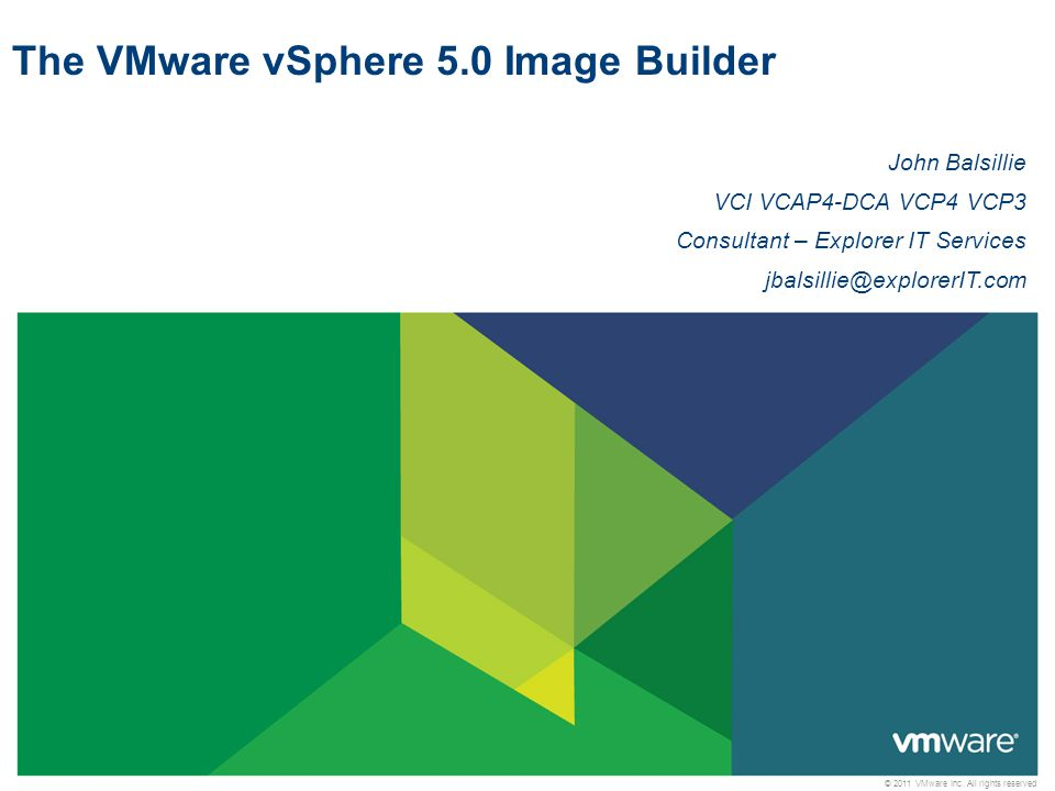 © 2011 VMware Inc. All rights reserved The VMware vSphere 5.0 Image Builder John Balsillie VCI VCAP4-DCA VCP4 VCP3 Consultant – Explorer IT Services j