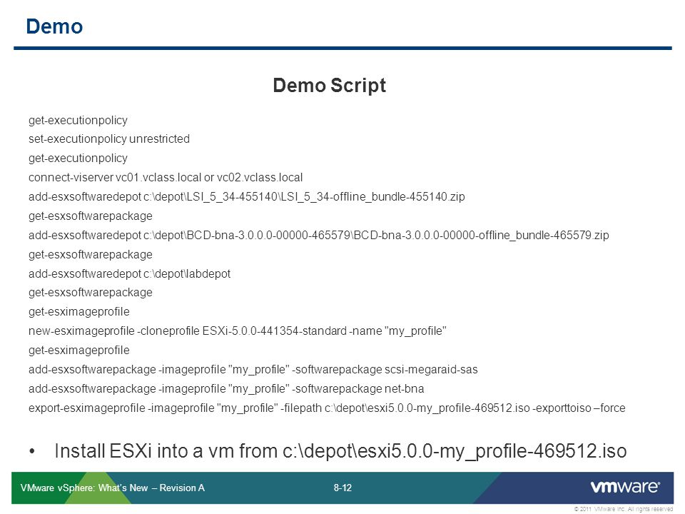 8-12 © 2011 VMware Inc. All rights reserved VMware vSphere: Whats New – Revision A Demo Demo Script get-executionpolicy set-executionpolicy unrestrict