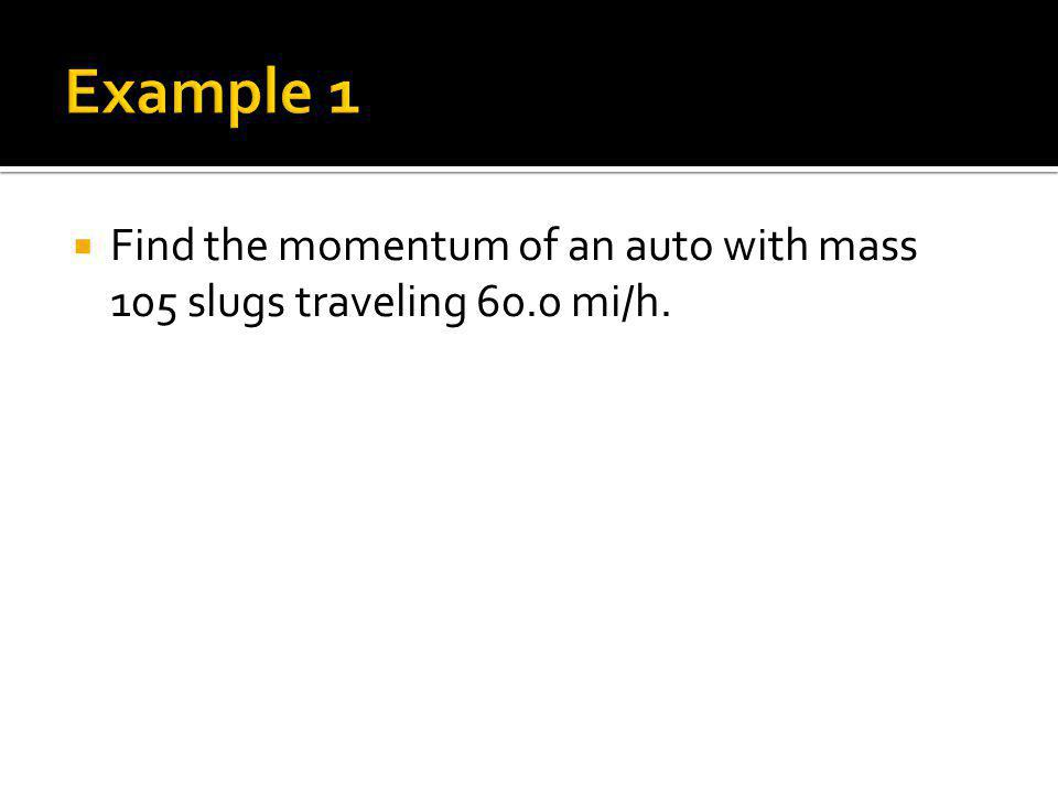 Find the momentum of an auto with mass 105 slugs traveling 60.0 mi/h.