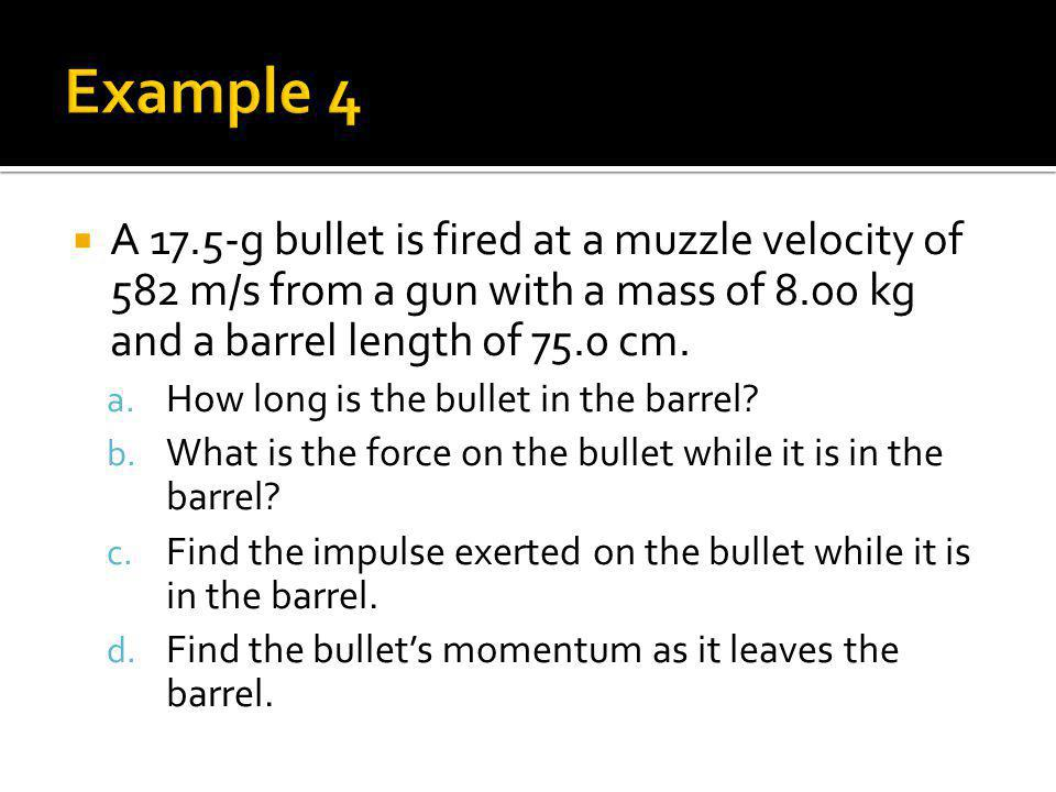 A 17.5-g bullet is fired at a muzzle velocity of 582 m/s from a gun with a mass of 8.00 kg and a barrel length of 75.0 cm. a. How long is the bullet i