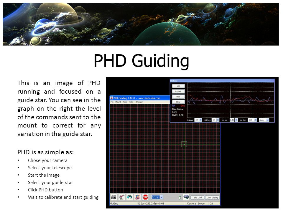 PHD Guiding This is an image of PHD running and focused on a guide star. You can see in the graph on the right the level of the commands sent to the m