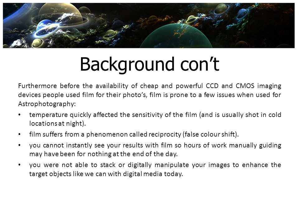 Background cont Furthermore before the availability of cheap and powerful CCD and CMOS imaging devices people used film for their photos, film is pron