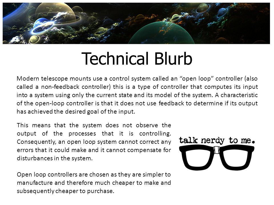 Technical Blurb Modern telescope mounts use a control system called an open loop controller (also called a non-feedback controller) this is a type of
