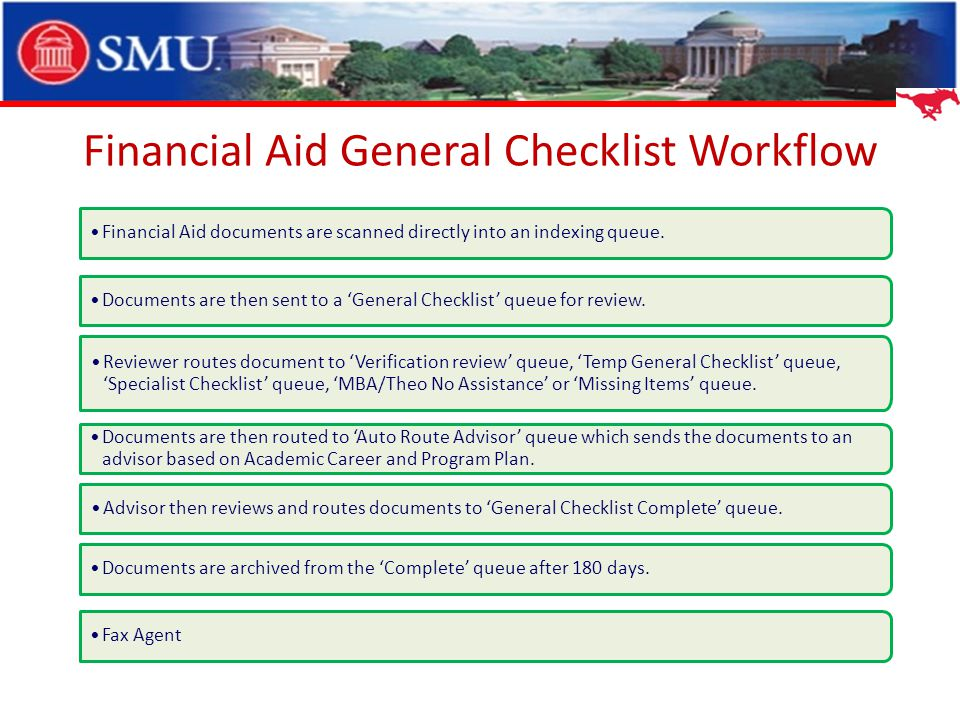 Financial Aid General Checklist Workflow Financial Aid documents are scanned directly into an indexing queue. Documents are then sent to a General Che