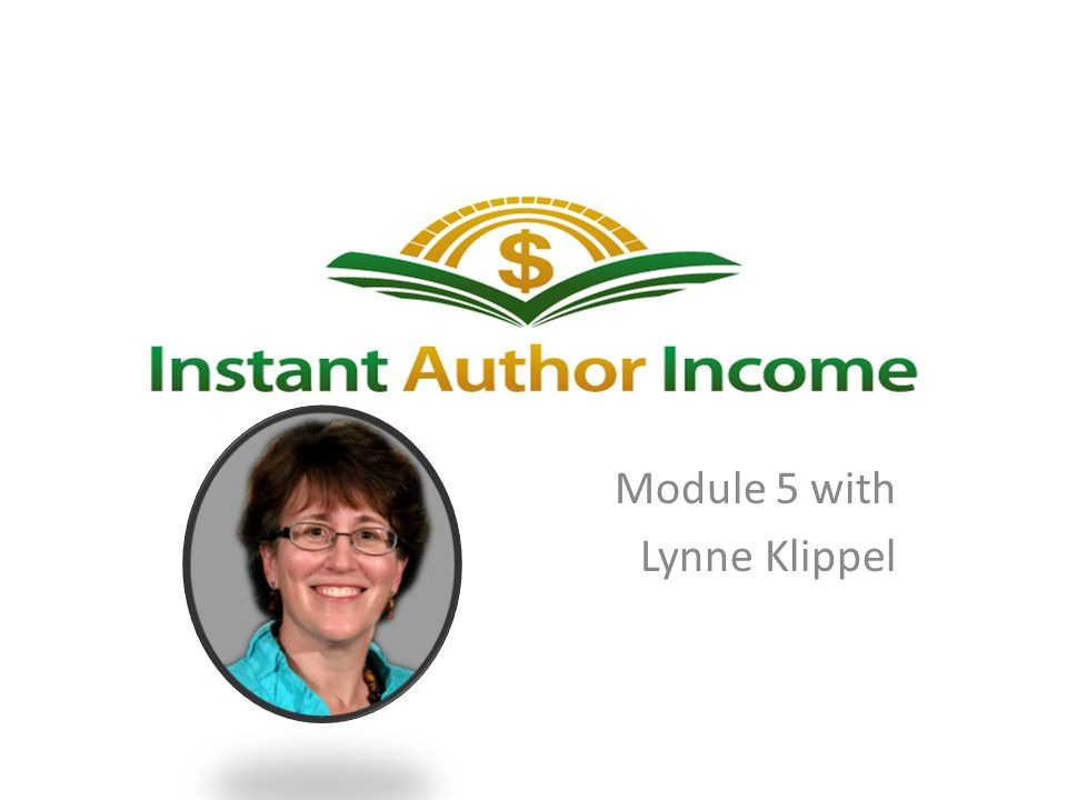 Instant Author Income Module 5 with Lynne Klippel