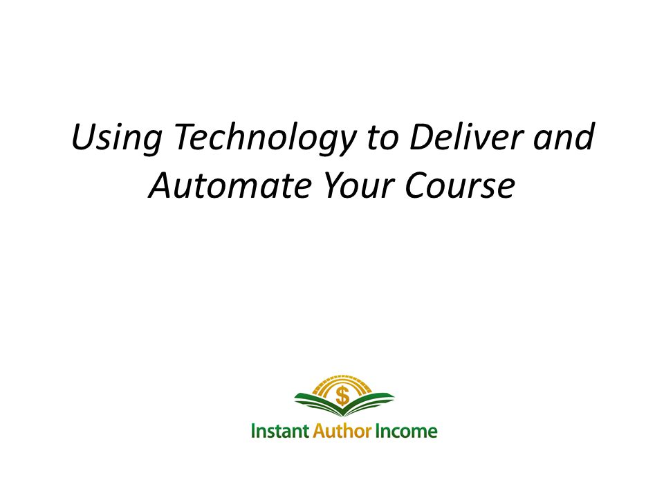 Using Technology to Deliver and Automate Your Course