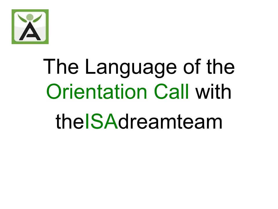 Table of Contents 5 Steps To Fielding a Phenomenal Team Objective, Rules and Setting up the Call Reminder Text or Email The Language of The Orientation Call Next Steps