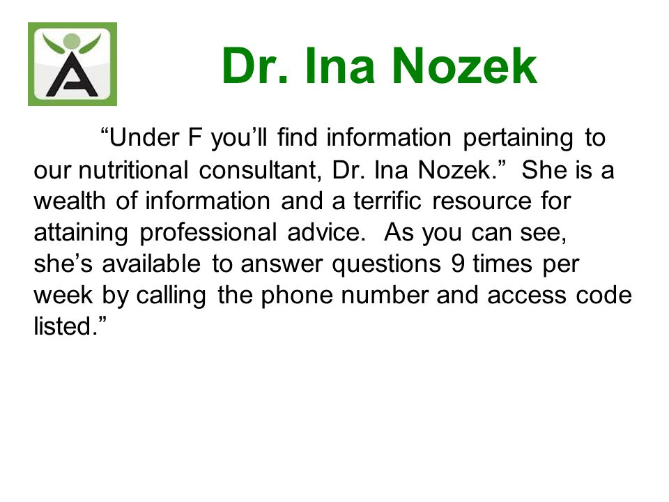 Dr. Ina Nozek Under F youll find information pertaining to our nutritional consultant, Dr. Ina Nozek. She is a wealth of information and a terrific re