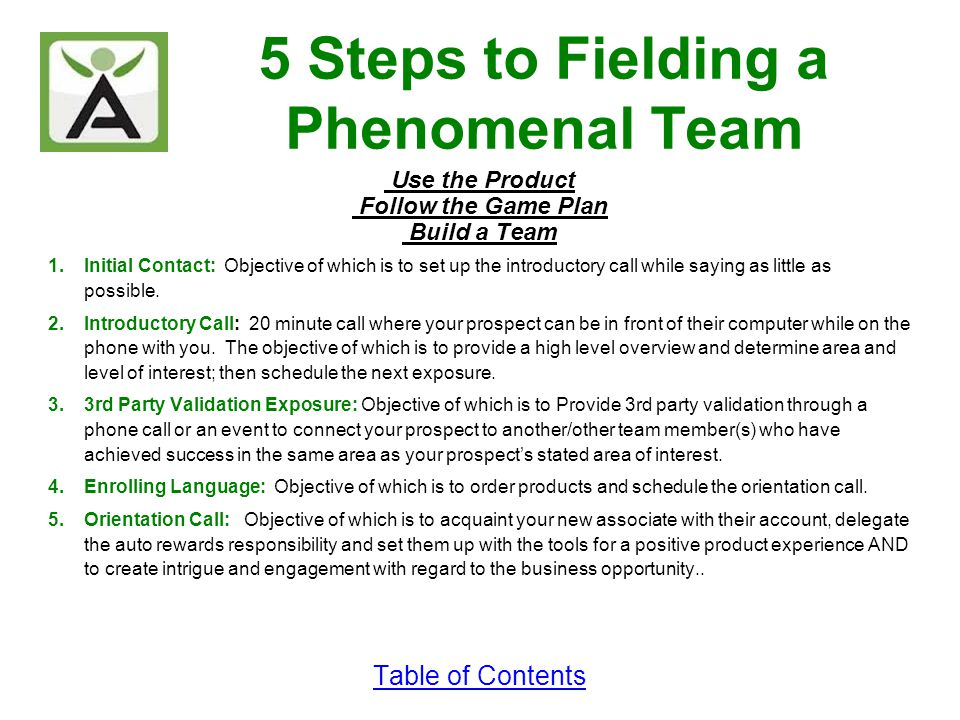 5 Steps to Fielding a Phenomenal Team Use the Product Follow the Game Plan Build a Team 1.Initial Contact: Objective of which is to set up the introdu