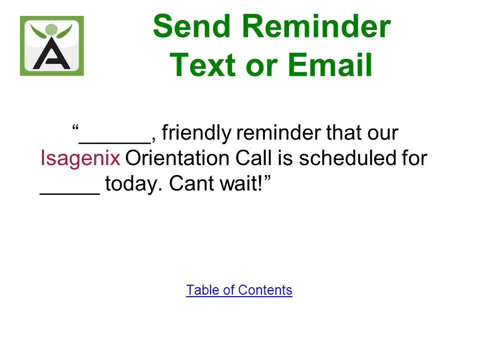 Send Reminder Text or Email ______, friendly reminder that our Isagenix Orientation Call is scheduled for _____ today. Cant wait! Table of Contents