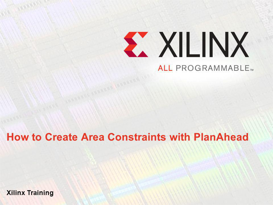 How to Create Area Constraints with PlanAhead Xilinx Training