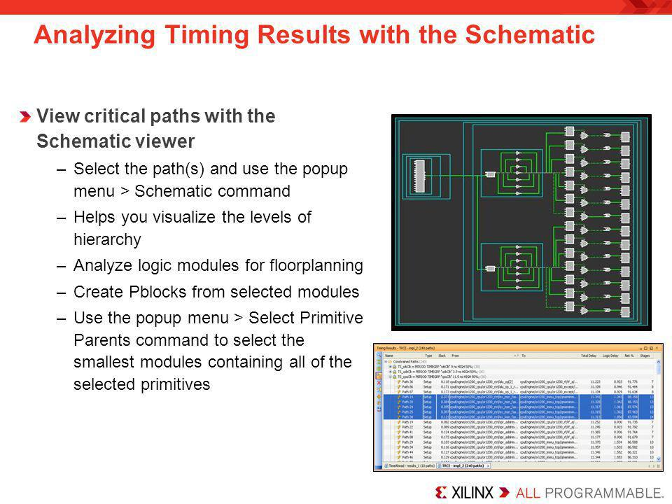 Analyzing Timing Results with the Schematic View critical paths with the Schematic viewer –Select the path(s) and use the popup menu > Schematic comma