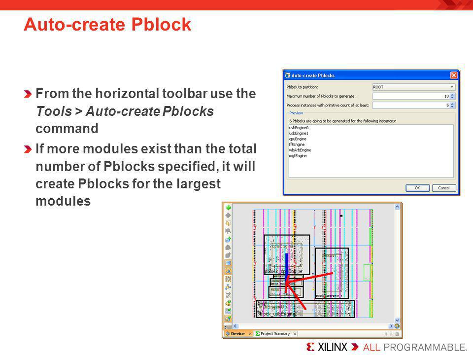Auto-create Pblock From the horizontal toolbar use the Tools > Auto-create Pblocks command If more modules exist than the total number of Pblocks spec